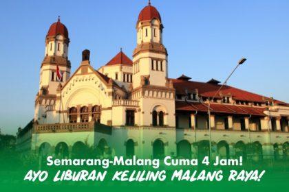 Nikmati Liburan Sehari, Semarang-Malang!
